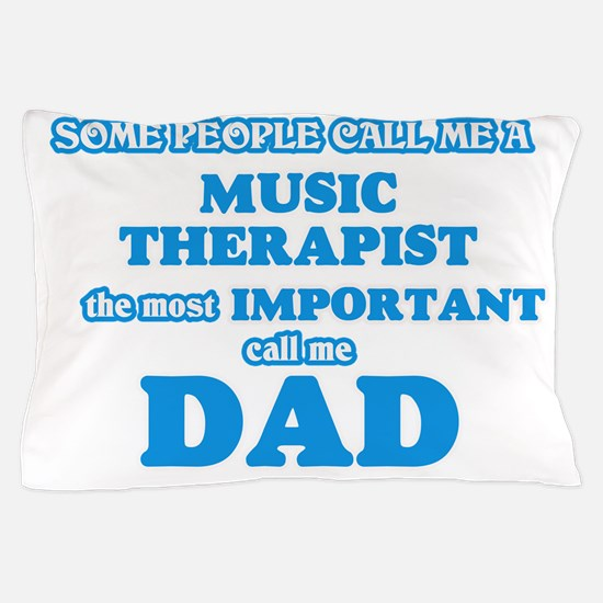Some call me a Music Therapist, the mo Pillow Case