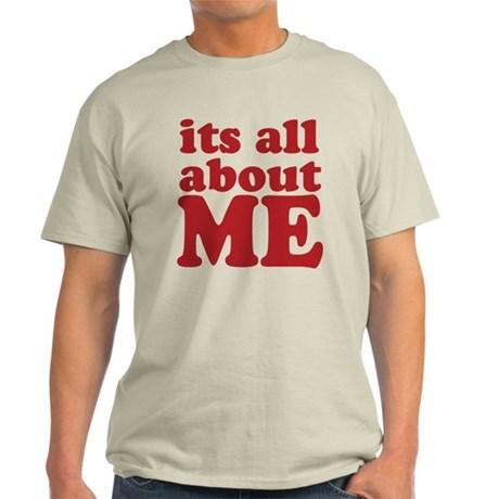 Its all about me Light T-Shirt
