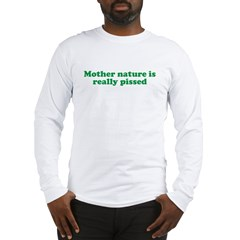 Mother Nature is really pisse Long Sleeve T-Shirt