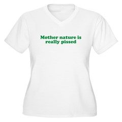 Mother Nature is really pisse T-Shirt