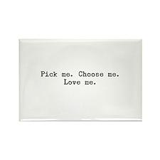 Pick Me. Choose Me. Love Me. Rectangle Magnet (10