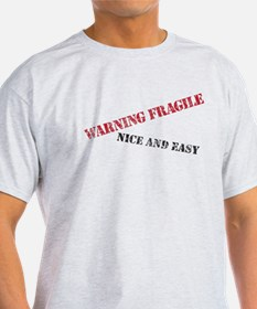 Warning Fragile Nice and Easy T-Shirt