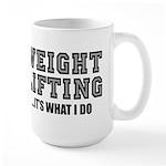 WEIGHT LIFTING-IT'S WHAT I DO Large Mug