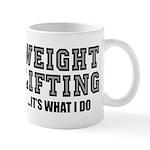 WEIGHT LIFTING-IT'S WHAT I DO Mug