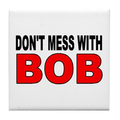 DON'T MESS WITH BOB Tile Coaster