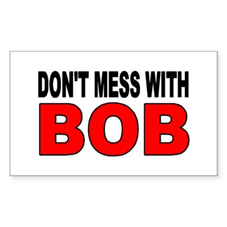 DON'T MESS WITH BOB Sticker (Rectangle)
