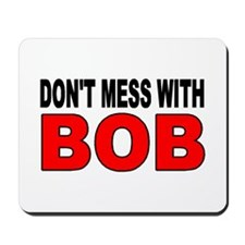 DON'T MESS WITH BOB Mousepad