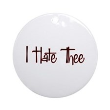 I Hate Thee Ornament (Round)