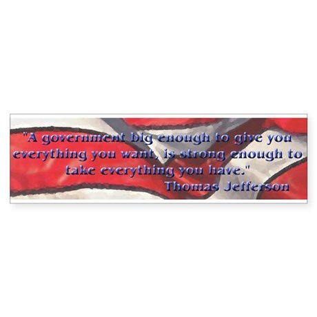 Big Government quote by Jefferson Bumper Sticker