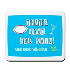 That's What She Said! Mousepad