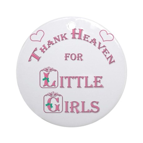 Thank Heaven for Little Girls Ornament (Round)
