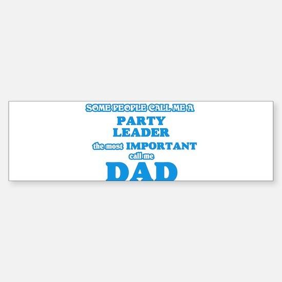 Some call me a Party Leader, the mo Bumper Car Car Sticker