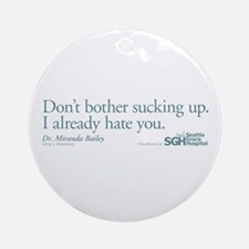 Don't bother sucking up. Round Ornament