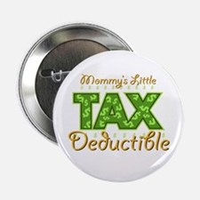 """Mommy's Little Tax Deductible 2.25"""" Button"""