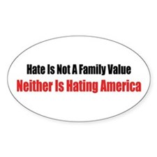 Hating America Not a Family Value Oval Decal
