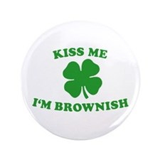 "Kiss Me I'm Brownish 3.5"" Button"
