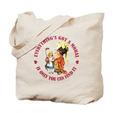 EVERYTHING'S GOT A MORAL Tote Bag