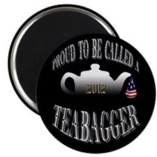 PROUD TO BE CALLED A TEABAGGER Magnet