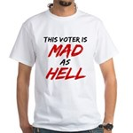 MAD AS HELL b White T-Shirt
