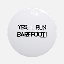 yes, I run barefoot! Ornament (Round)