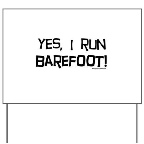 yes, I run barefoot! Yard Sign