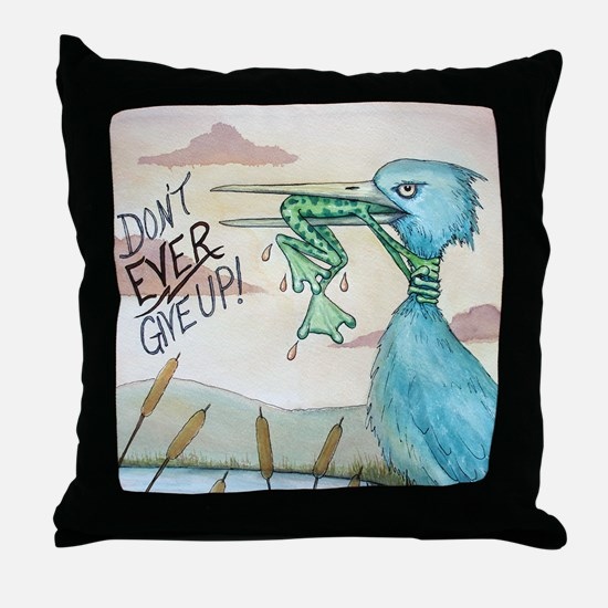 Don't Ever Give Up! Throw Pillow