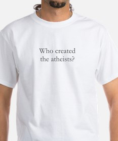 Who created the atheists? Shirt