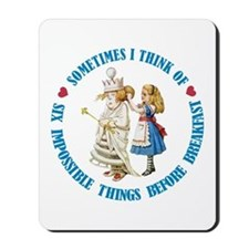 SIX IMPOSSIBLE THINGS BEFORE BREAKFAST Mousepad