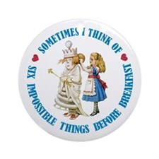 SIX IMPOSSIBLE THINGS BEFORE BREAKFAST Ornament (R