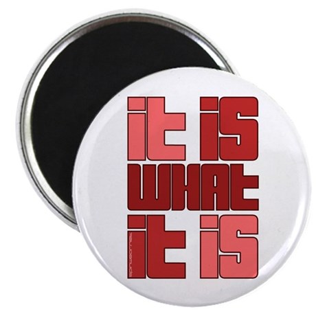 "Red - It Is What It Is 2.25"" Magnet (100 pack"