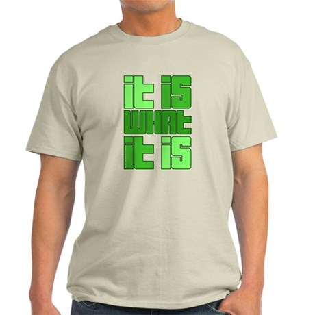 Green - It Is What It Is Light T-Shirt
