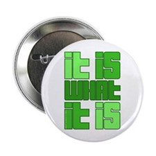 "Green - It Is What It Is 2.25"" Button"