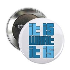 "Blue - It Is What It Is 2.25"" Button"