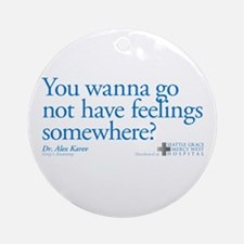 Not Have Feelings? Round Ornament