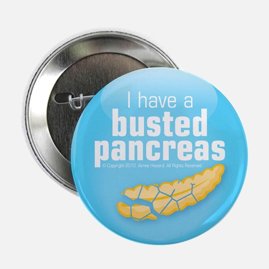 """I have a busted pancreas 2.25"""" button"""