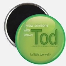 I know someone who knows Tod magnet