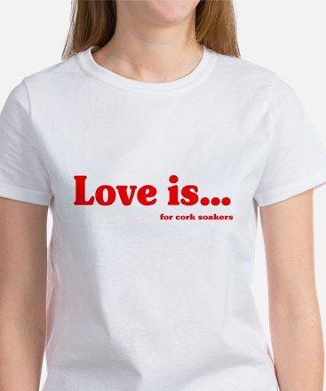 Love Is.. For Corksoakers Women's T-Shirt