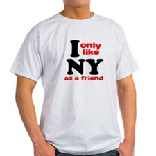 I Only Like New York As A Fri T-Shirt
