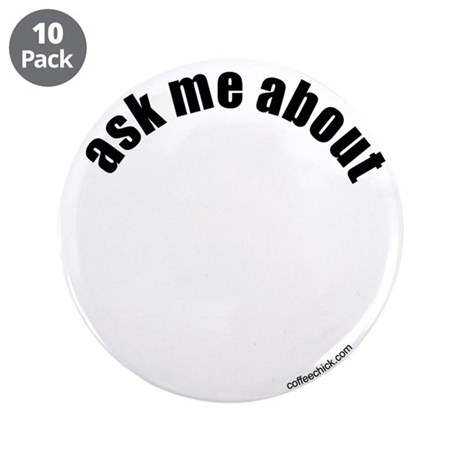 "Ask me about [blank] 3.5"" Button (10 pack)"