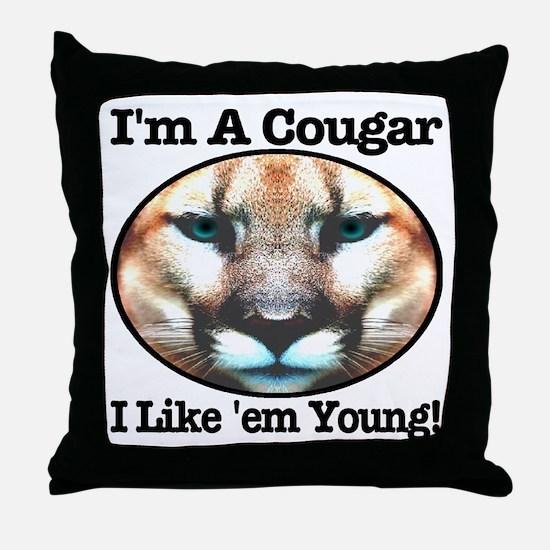 I'm A Cougar I Like 'em Young! Throw Pillow