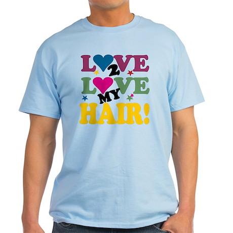 Love 2 Love My Hair! Light T-Shirt