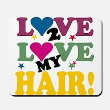 Love 2 Love My Hair! Mousepad