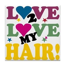 Love 2 Love My Hair! Tile Coaster