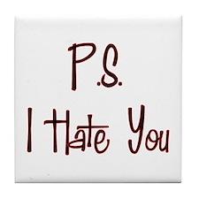 P.S. I Hate You Tile Coaster