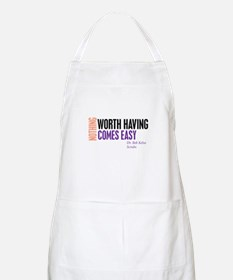 Nothing Worth Having Comes Ea Apron