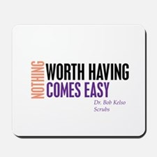 Nothing Worth Having Comes Ea Mousepad