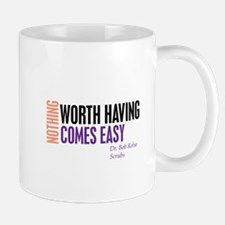 Nothing Worth Having Comes Ea Mug