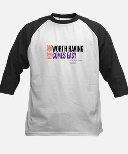 Nothing Worth Having Comes Ea Tee