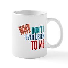 Why Don't I Listen to Me Mug