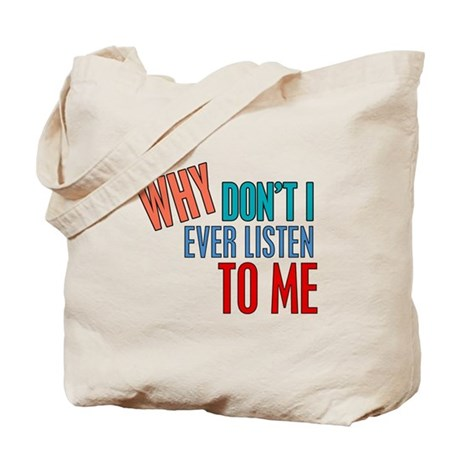 Why Don't I Listen to Me Tote Bag
